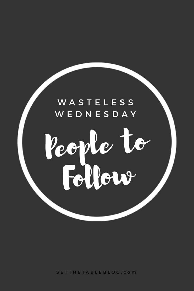 Wasteless Wednesday | People to Follow