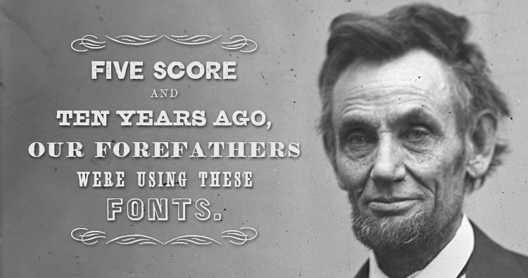 Five Score and Ten Years Ago, Our Forefathers Were Using These Fonts.