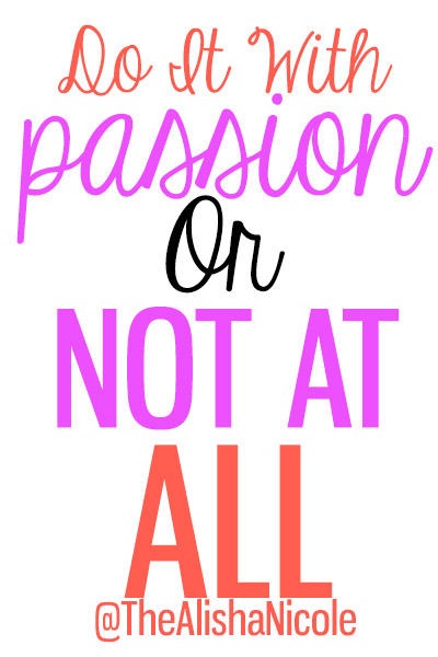 do_it_with_passion_or_not_at_all