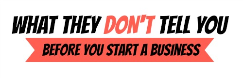 what_they_dont_tell_you_before_you_start_a_business
