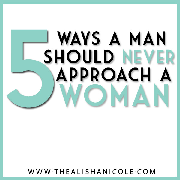 5-ways-a-man-should-never-approach-a-woman