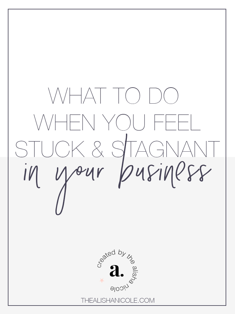 d71760957bf1 WHAT TO DO WHEN YOU FEEL STUCK   STAGNANT IN YOUR BUSINESS — Alisha ...