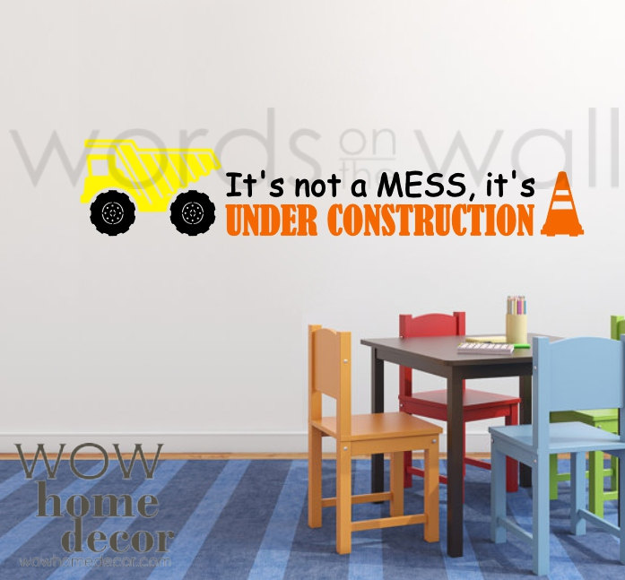 Itu0027s Not A Mess. Itu0027s Under Construction. Playroom Quote. Construction Decal.  Bob The Builder.