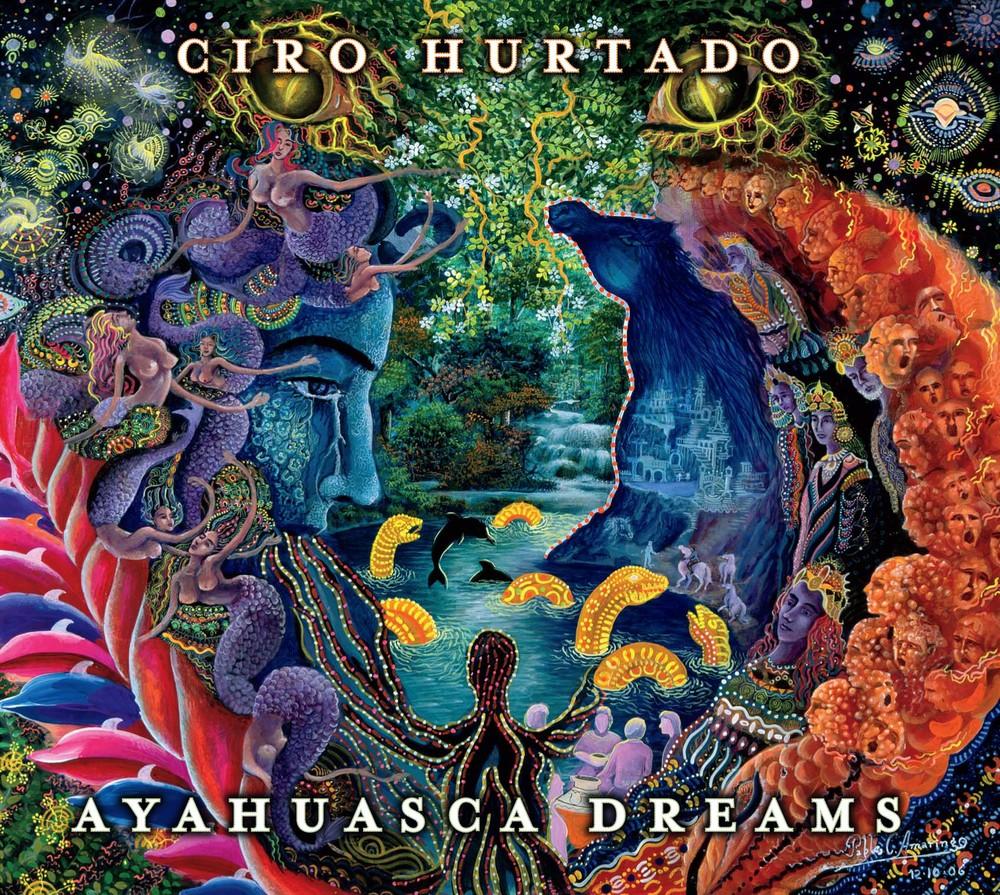 Ayahuasca Dreams, Ciro Hurtado's latest World Music Album!