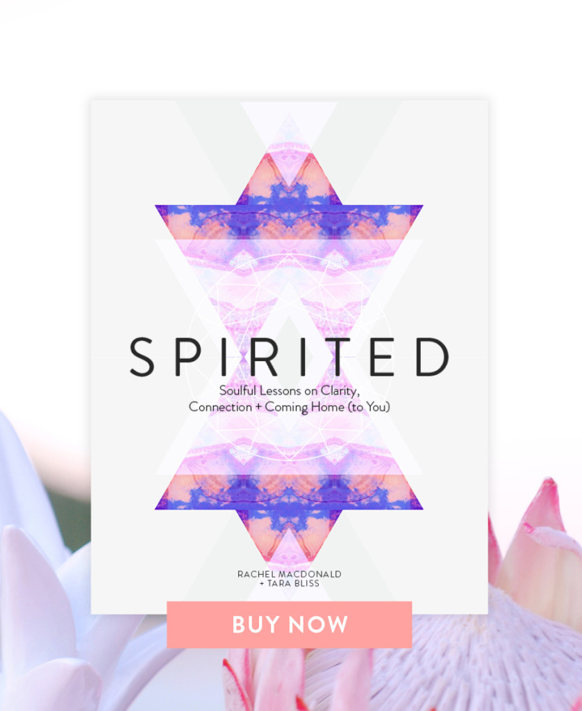 Spirited: Soulful Lessons on Clarity, Connection + Coming Home (to You) by Rachel MacDonald and tara Bliss