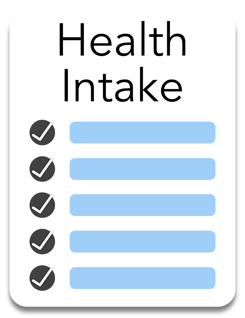 You can fill out our   health intake form   before you visit us.
