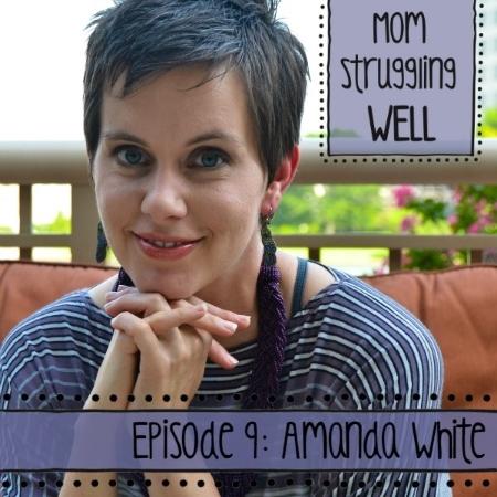 Mom Struggling Well #9: Amanda White