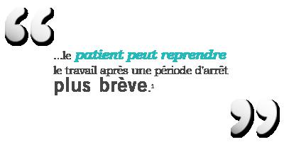 « ...le patient peut reprendre le travail après une période d'arrêt plus brève. »1