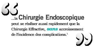 « ...la chirurgie endoscopique peut se réaliser aussi rapidement que la chirurgie effractive, sans accroissement de l'incidence des complications. » 1