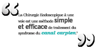 « La chirurgie endoscopique à une voie est une méthode simple et efficace de traitement du syndrome du canal carpien. » 1
