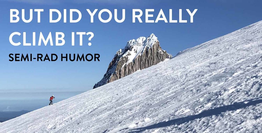 BUT DID YOU REALLY CLIMB IT - A Humor Essay from SEMI-RAD