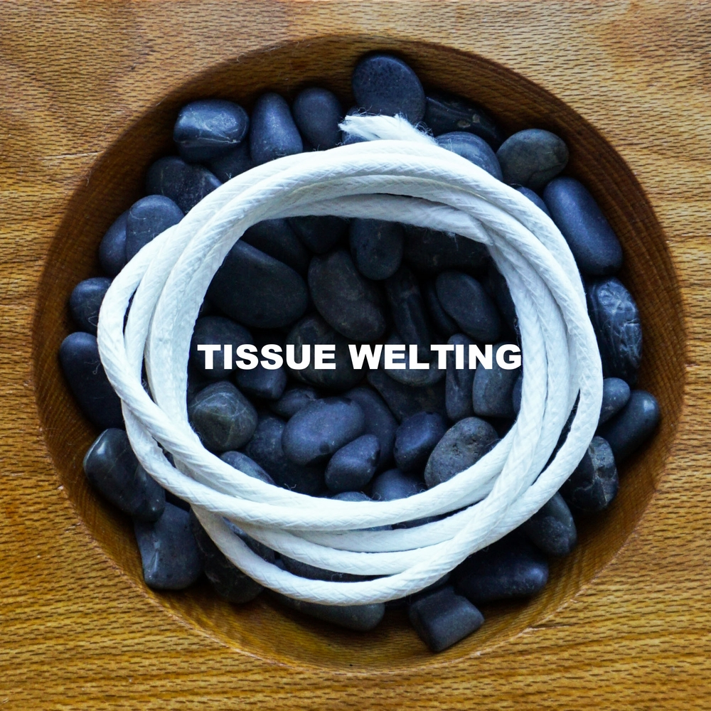 TISSUE WELTING