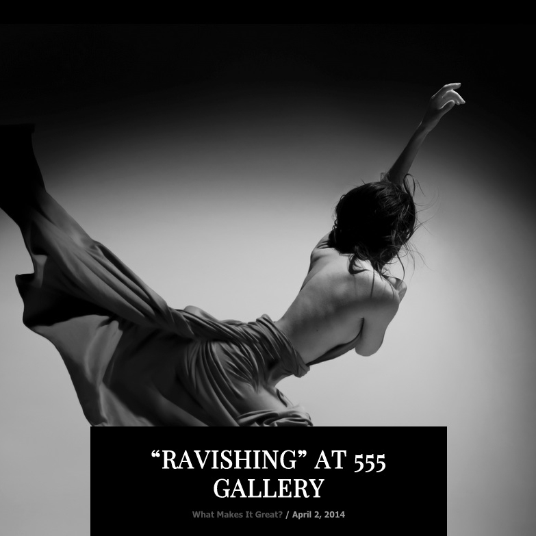 """RAVISHING"" at 555 Gallery, April 2, 2014"