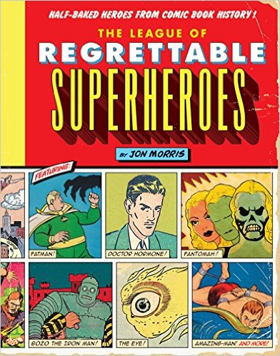 The League of Regrettable Superheroes by Jon Morris available from Amazon.com here.