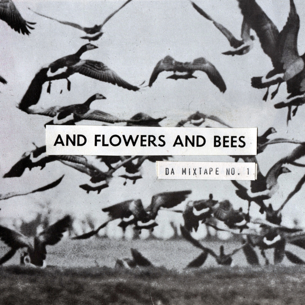 AND FLOWERS AND BEES   DA MIXTAPE NO. 1