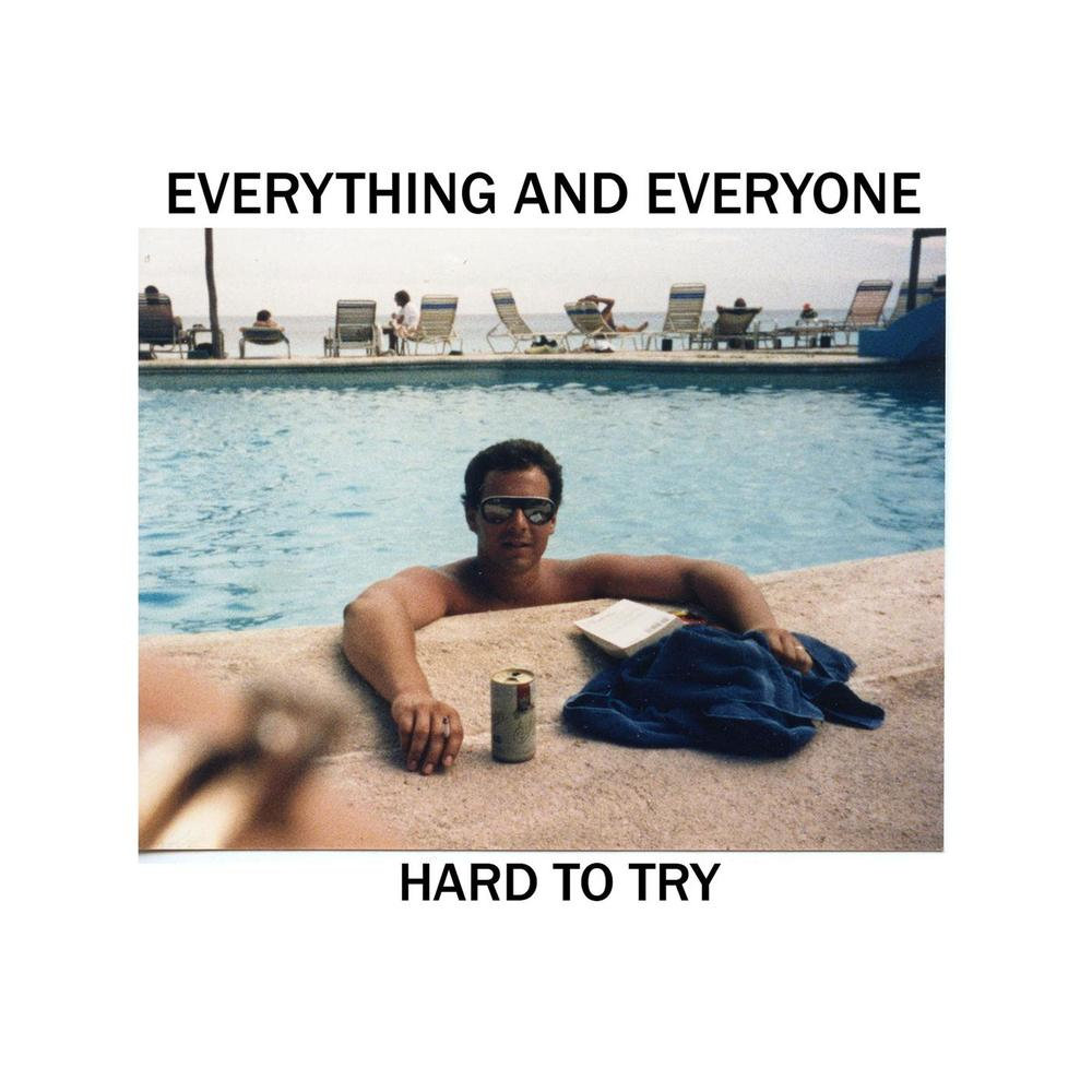 EVERYTHING AND EVERYONE HARD TO TRY (2013/2015)
