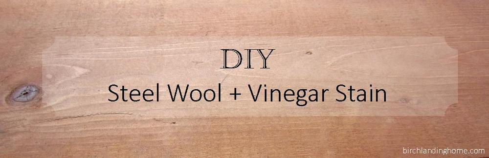 DIY Steel Wool + Vinegar Stain Tutorial