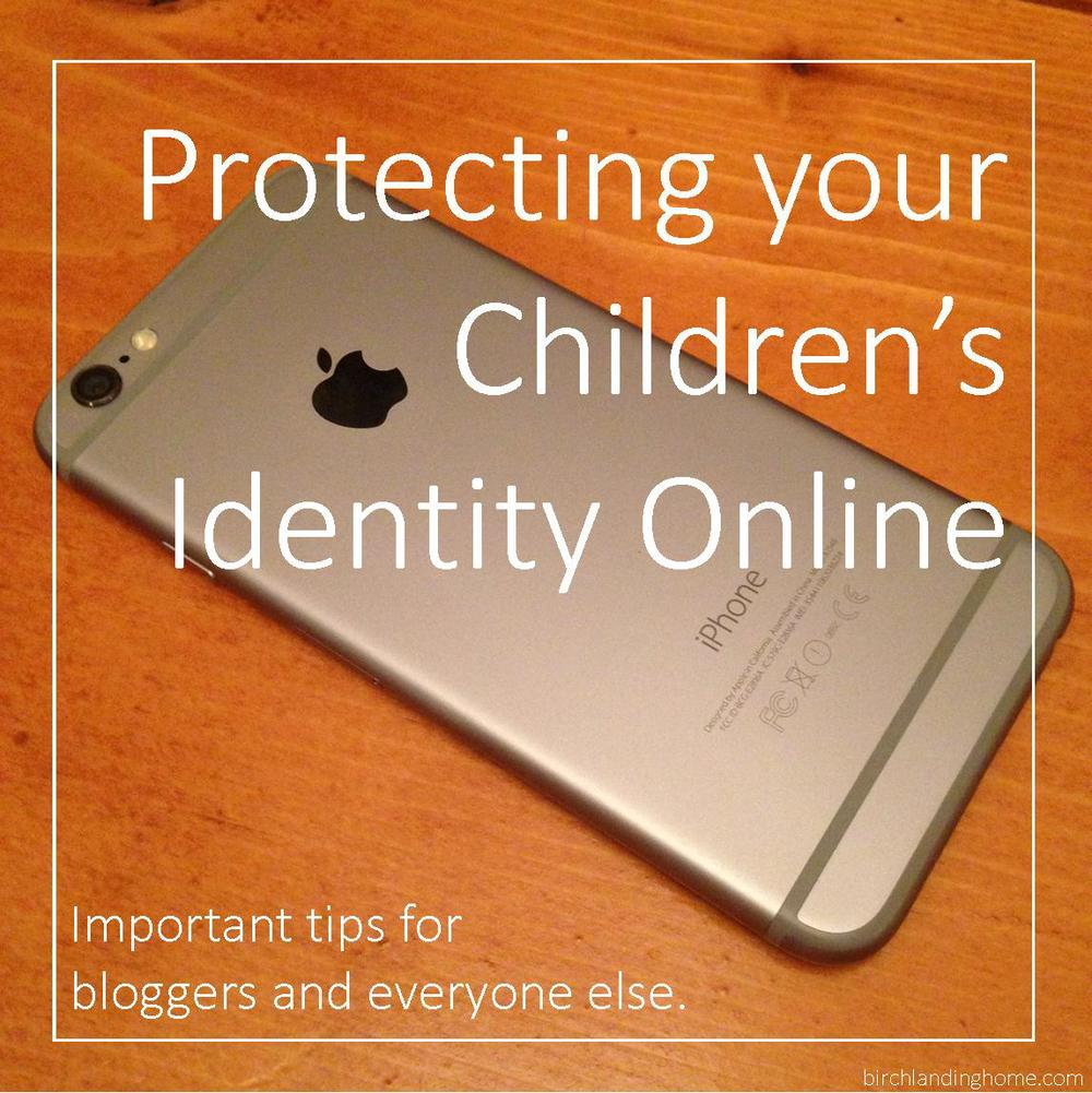 Protecting your Children and Family's Identity Online: Important tips for bloggers and everyone else