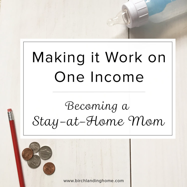 How we Make it Work on One Income: Becoming a Stay-at-Home Mom —Blog ...