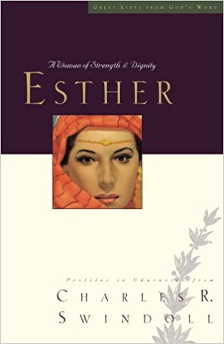 Esther, A Woman Of Strength & Dignity by Charles R. Swindoll