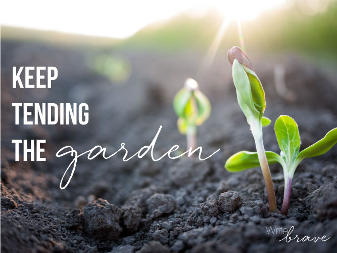 Keep Tending the Garden