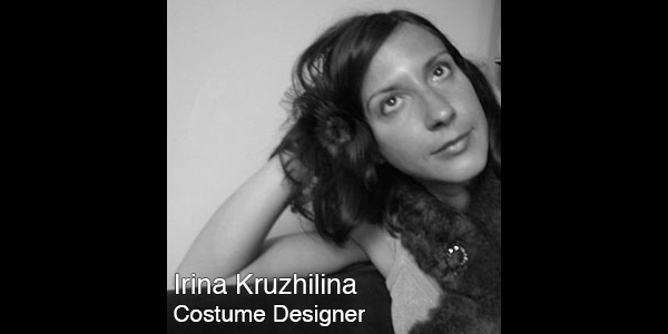 Irina Kruzhilina  is a theatre artist, painter, and fashion designer. During the past year, Irina designed set and costumes for Three Graces with Marcy Arlin and Ruth Margraff at the 3-Legged Dog Theatre in New York, for the play Arctic Hysteria by Abi Basch, directed by Else Marie-Lauvik (Odin Theatret) in San Francisco, for the Hudson River Pageant in New York, and was involved in international collaborations including Mirandolina, at the Russian Drama Theatre in Baku, Azerbaijan, and King Lear at the Plovdiv Dramatischen Theatre in Bulgaria with director Stayko Murdjev. Planned collaborations for 2013 include Petrushka with director Doug Fitch for the New York Philharmonic in Avery Fisher Hall, DAH theatre in Belgrade, Serbia, and Ruth Margraff in Chicago. Irina was the 2007/2009 recipient of the NEA/TCG career development program for designers.
