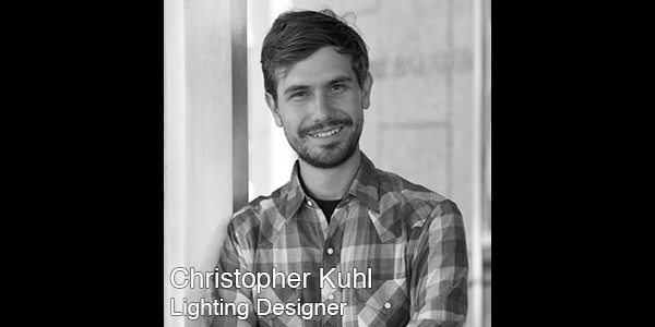 Chris Kuhl  is a lighting, scenic, installation and conceptual designer for new performance, theatre, dance and opera. Recent work includes ABACUS. Early Morning Opera (Sundance Film Festival, EMPAC, REDCAT, BAM); John Cage Song Books (SF Symphony, Carnegie Hall); The Elephant Room. Rainpan 43 (Philly Live Arts, Arena Stage, St. Ann's Warehouse, Center Theatre Group); Under Polaris. Cloud Eye Control (REDCAT, EXIT Festival Paris, Fusebox Festival Austin); Trembler/Shifter, Watch her not know it now. Meg Wolfe (REDCAT); Tov. Rosanna Gamson. Horton Award. (REDCAT); There is an Elephant in this Dance. Lionel Popkin (REDCAT); Monster. Pappas and Dancers (UCLA); Motherhood Out Loud (Primary Stages, The Geffen); How to Completely Disappear. Ovation Award (Boston Court Theatre); The Author, Eclipsed (Center Theatre Group); Model Behavior, Monster of Happiness. Ovation Award Nomination (Theatre Movement Bazaar); Everyone Who Looks Like You, Uncanny Valley, Undine, My Mind Is Like A Open Meadow, (Hand2Mouth Theatre), Into The Dark Unknown (Holcombe Waller). In 2011 Kuhl received Sherwood, Drammy, Horton, and Ovation Awards. He is originally from New Mexico and is a graduate of CalArts.