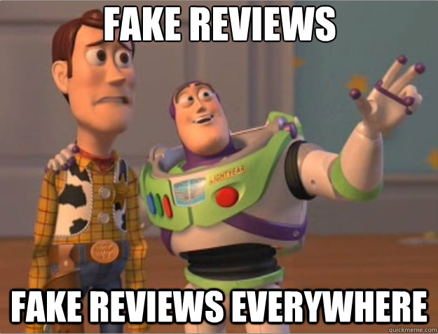 Fake reviews, Fake reviews everywhere.