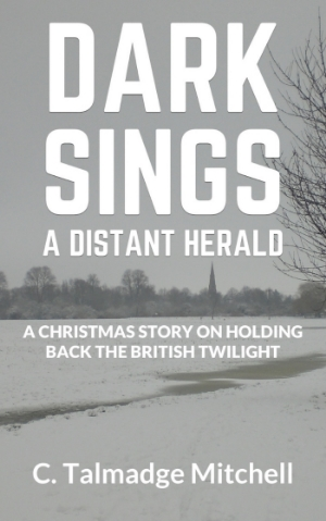 Dark Sings a Distant Herald; A Christmas Story on Holding Back the British Twilight is the first novel in the Distant Herald series. ISBN: 9781483530123 (ebook) ISBN:9781503090668 (paperback)