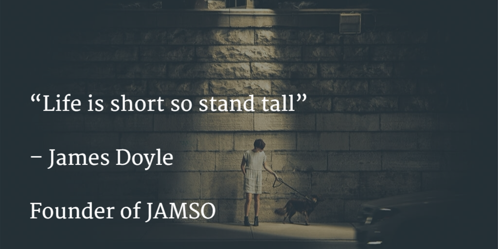 Life is short so stand tall