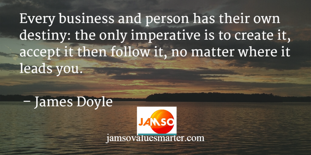 James Doyle quote that every business and person own their own destiny