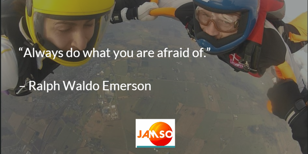 Always do what you are afraid of