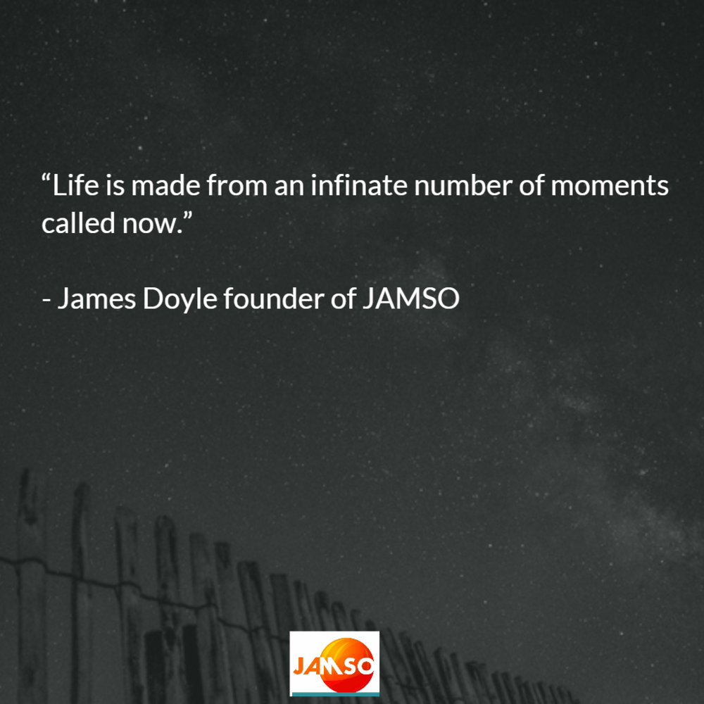 Quote Life is made from an infinite  number of moments called now - James Doyle