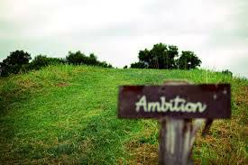 Do not hide from ambition