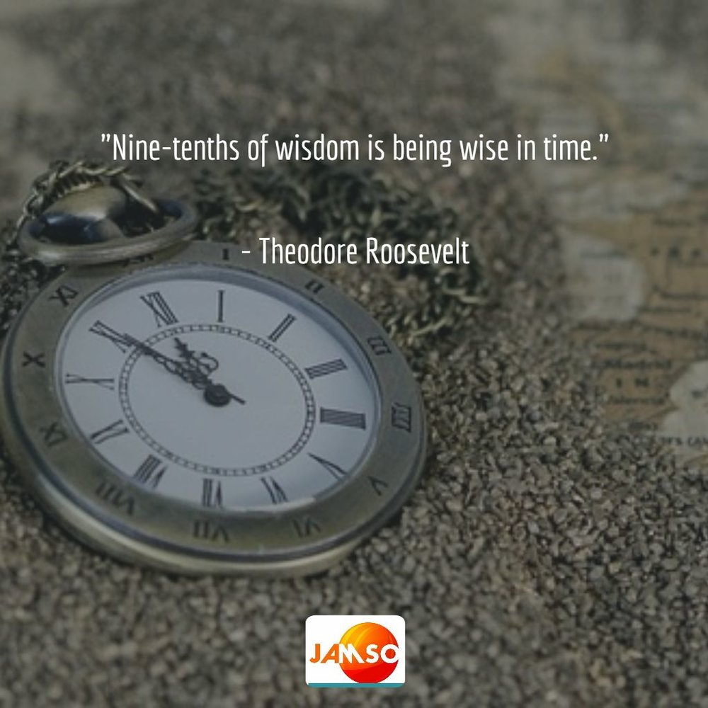Be on time and use the time with wisdom