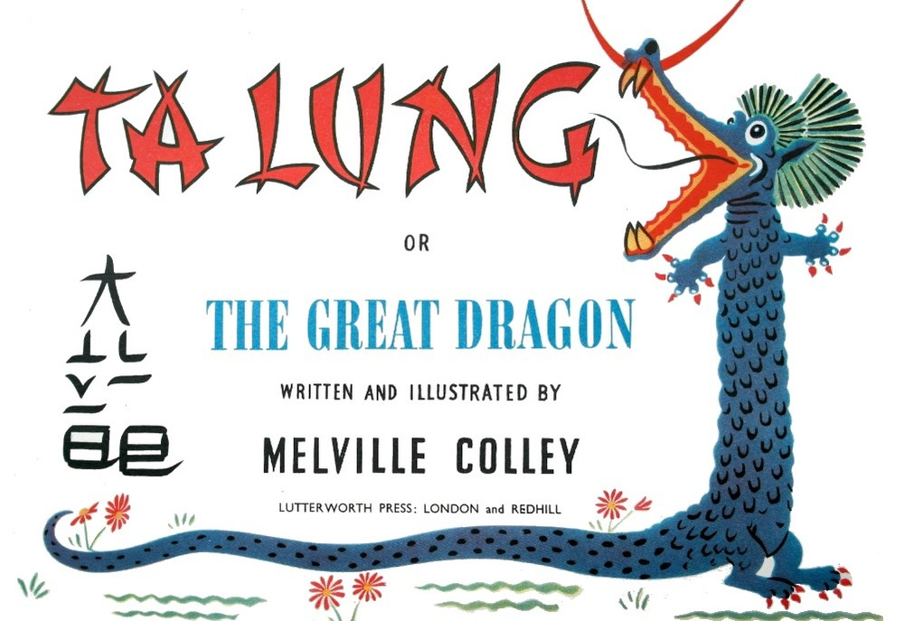 Ta Lung Or Great Dragon written and illustration by Melville Colley