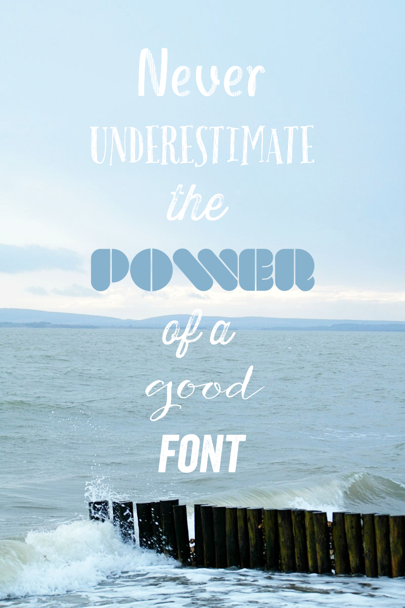 Never underestimate the power of a good font