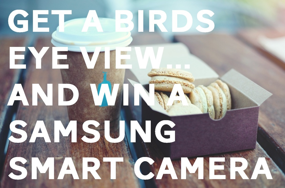 Get a Birds Eye View and win a Samsung Smart Camera