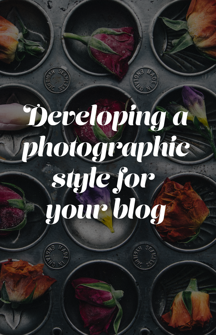 Developing a photographic style for your blog
