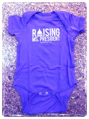 Raising Ms. President Onsie $15.00