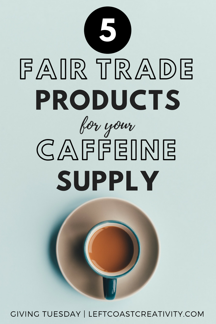 5 Fair Trade Products For Your Caffeine Supply