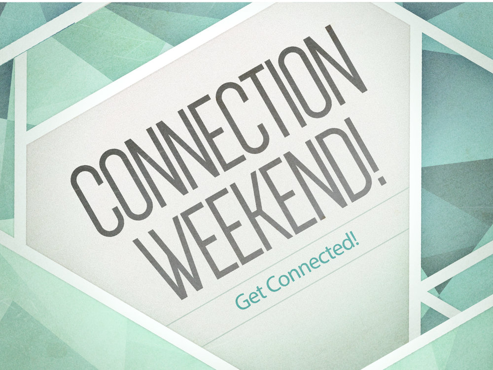 Connection Weekend!