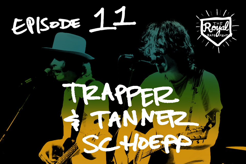 THE ROYAL BASEMENT PODCAST #11: TRAPPER & TANNER SCHOEPP (TRAPPER