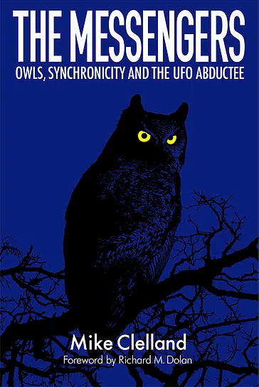 """THE MESSENGERS: OWLS, SYNCHRONICTY AND THE UFO ABDUCTEE"" BY MIKE CLELLAND"