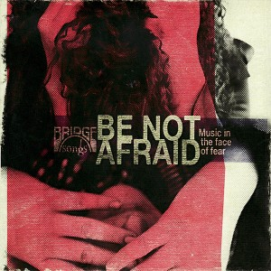 Bridge Songs_ Be Not Afraid