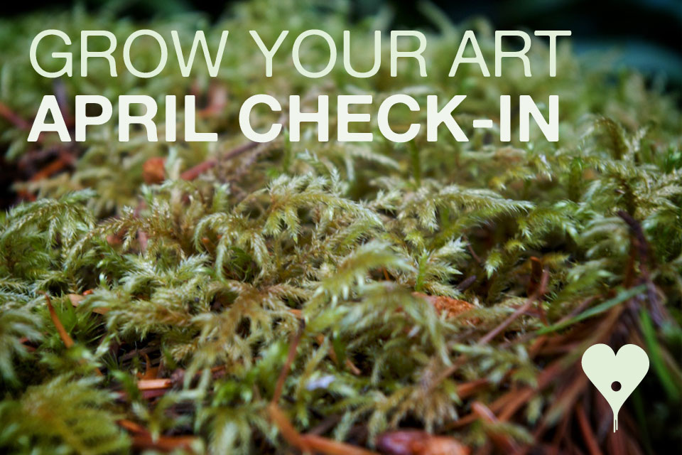 Grow Your Art April Check In