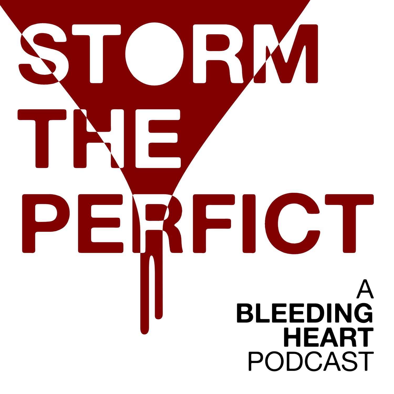 Storm the Perfict - Bleeding Heart Art Space