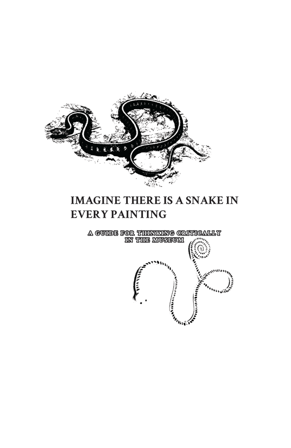 IMAGINE THERE IS A SNAKE IN EVERY PAINTING: A Guide for Thinking Critically in the Museum , Essays and prompts by Roz Crews, published by Sunday Painter Press, August 2017.   $15 (available)    This booklet was designed as part of an exhibition inside Sarah Wolf-Newland's faculty office at Portland State University's   University Studies Department  . The booklet offers ten ways to engage with the most conservative museum near you.
