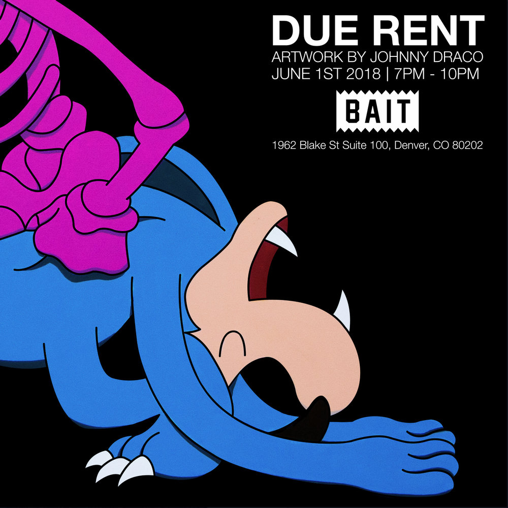 """On June 1st, Johnny Draco will be having his first art show in Denver, CO titled """"DUE RENT."""" This show touches on everyday aspects of life while trying to monthly expectations. The show will be from 7pm-10pm at Bait, 1962 Blake St. Suite 100, Denver, CO 80202. We hope to see you there!    RSVP"""