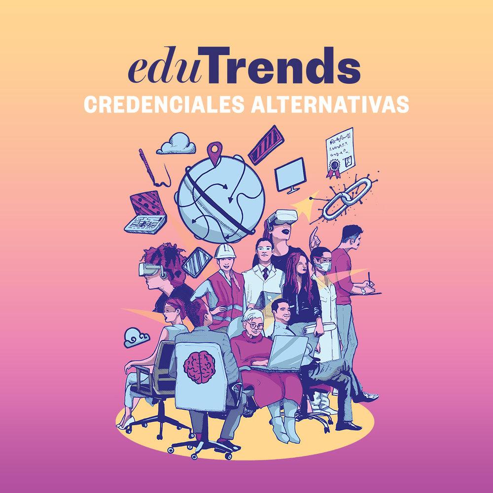 Conoce el nuevo reporte Edu Trends - CREDENCIALES ALTERNATIVAS